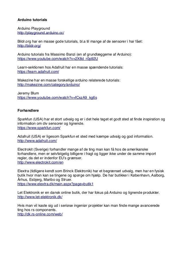 Arduino tutorials Arduino Playground http://playground.arduino.cc/ Bildr.org har en masse gode tutorials, bl.a til mange a...