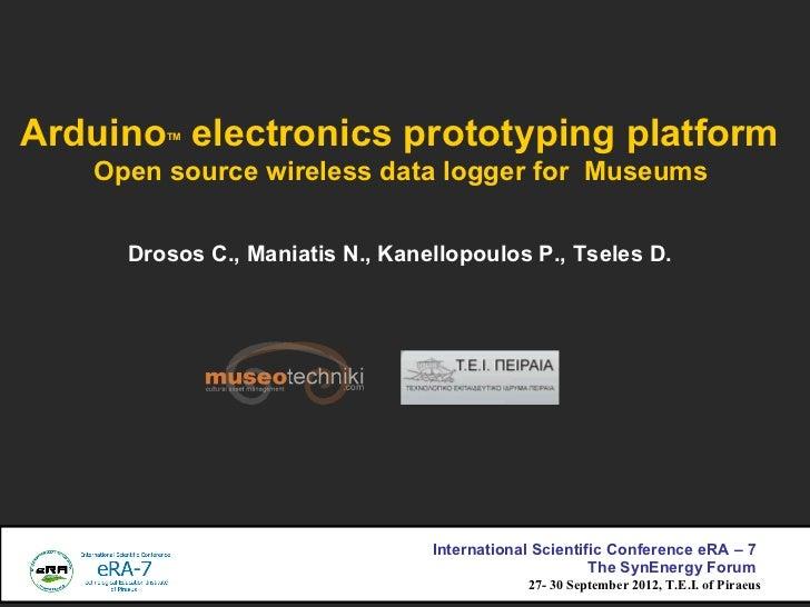 Arduino electronics prototyping platform        TM   Open source wireless data logger for Museums     Drosos C., Maniatis ...