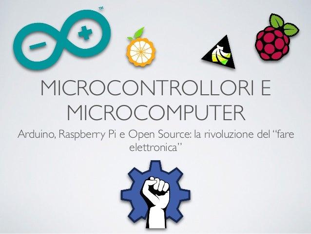 """MICROCONTROLLORI E MICROCOMPUTER Arduino, Raspberry Pi e Open Source: la rivoluzione del """"fare elettronica"""""""