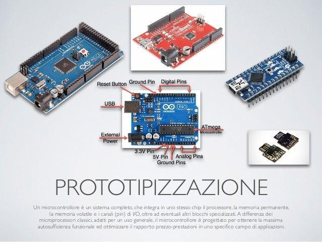 PROTOTIPIZZAZIONE Un microcontrollore è un sistema completo, che integra in uno stesso chip il processore, la memoria perm...