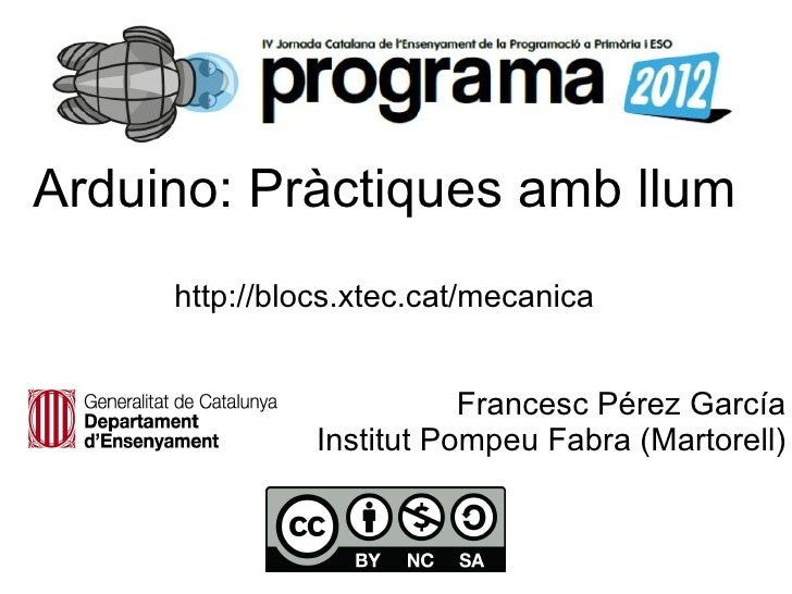 Arduino: Pràctiques amb llum     http://blocs.xtec.cat/mecanica                          Francesc Pérez García            ...