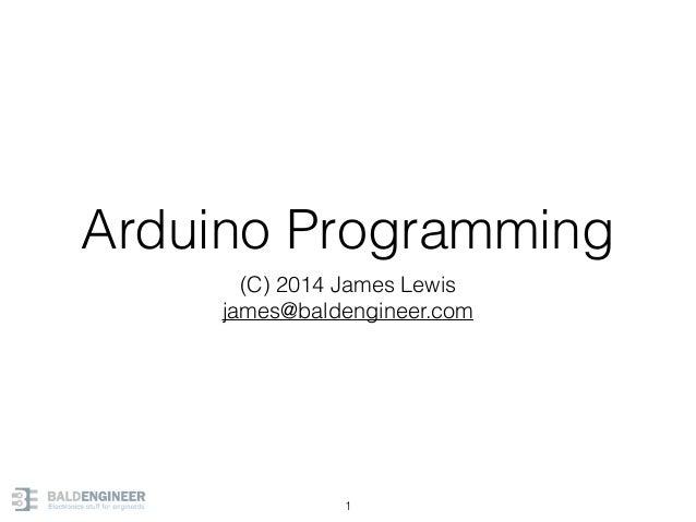 Arduino Programming (C) 2014 James Lewis james@baldengineer.com 1