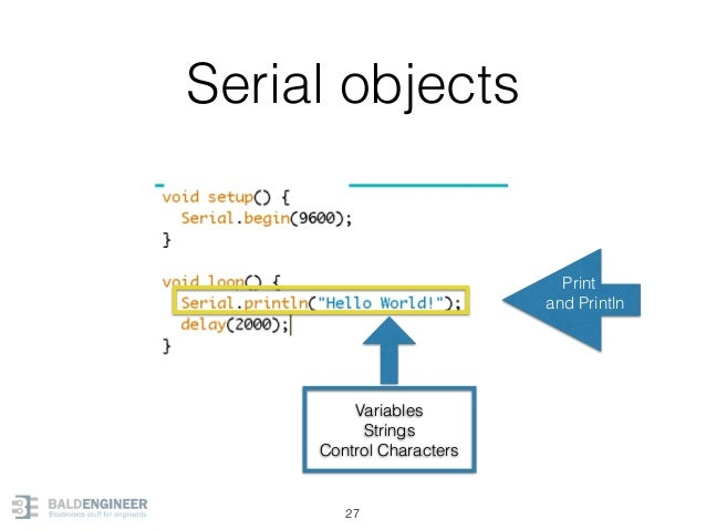 Serial objects 27 Variables Strings Control Characters Print and Println