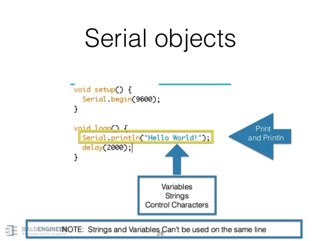 Serial objects 28 Variables Strings Control Characters Print and Println NOTE: Strings and Variables Can't be used on the ...