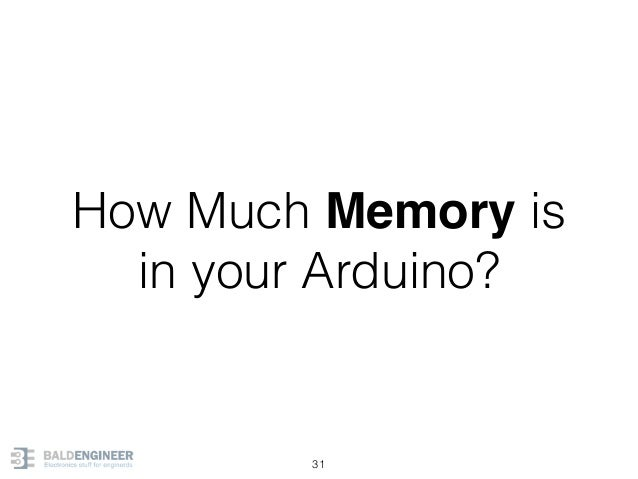 How Much Memory is in your Arduino? 31