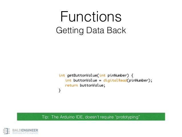 """Functions Getting Data Back Tip: The Arduino IDE, doesn't require """"prototyping"""""""