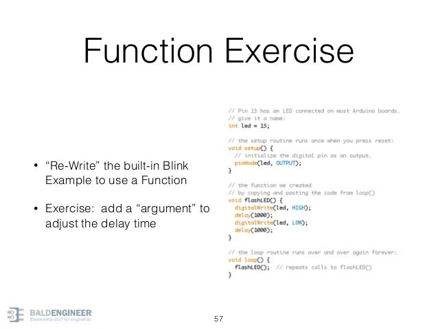 """Function Exercise • """"Re-Write"""" the built-in Blink Example to use a Function • Exercise: add a """"argument"""" to adjust the del..."""