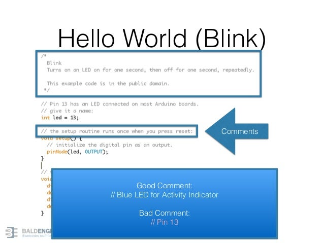 Hello World (Blink) 7 Comments Good Comment: // Blue LED for Activity Indicator Bad Comment: // Pin 13