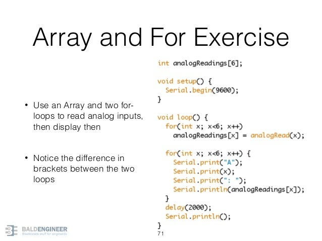 Array and For Exercise • Use an Array and two for- loops to read analog inputs, then display then • Notice the difference...