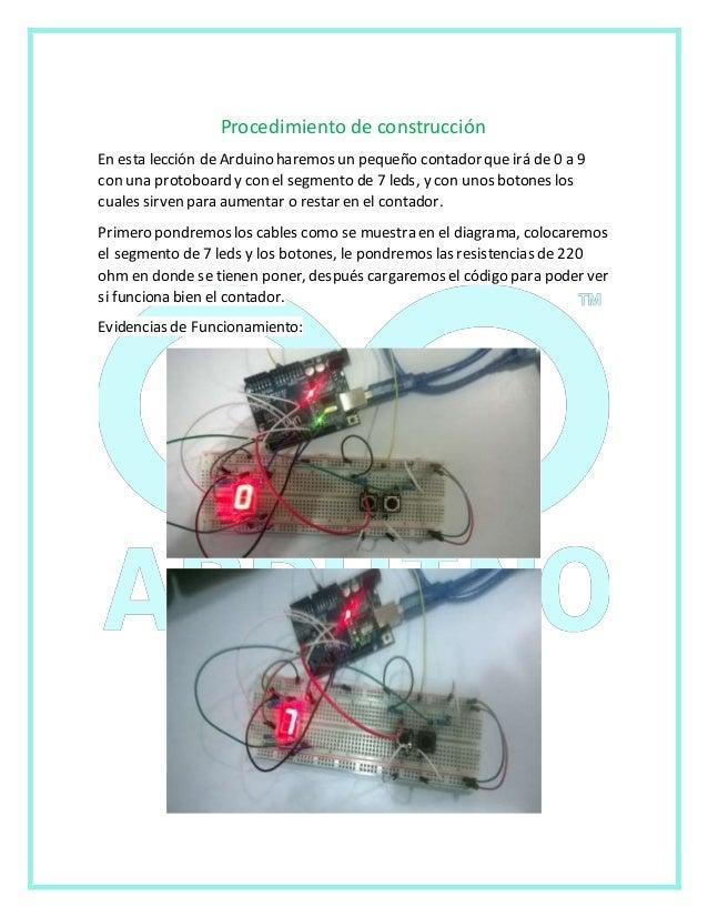 Procedimiento de construcción  En esta lección de Arduino haremos un pequeño contador que irá de 0 a 9  con una protoboard...