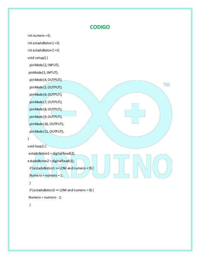 CODIGO  int numero = 0;  int estadoBoton1 = 0;  int estadoBoton2 = 0;  void setup() {  pinMode(2, INPUT);  pinMode(3, INPU...