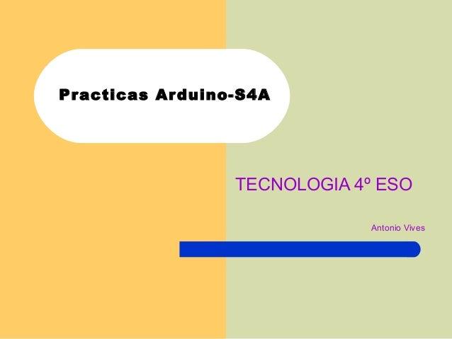 Practicas Arduino-S4A TECNOLOGIA 4º ESO Antonio Vives