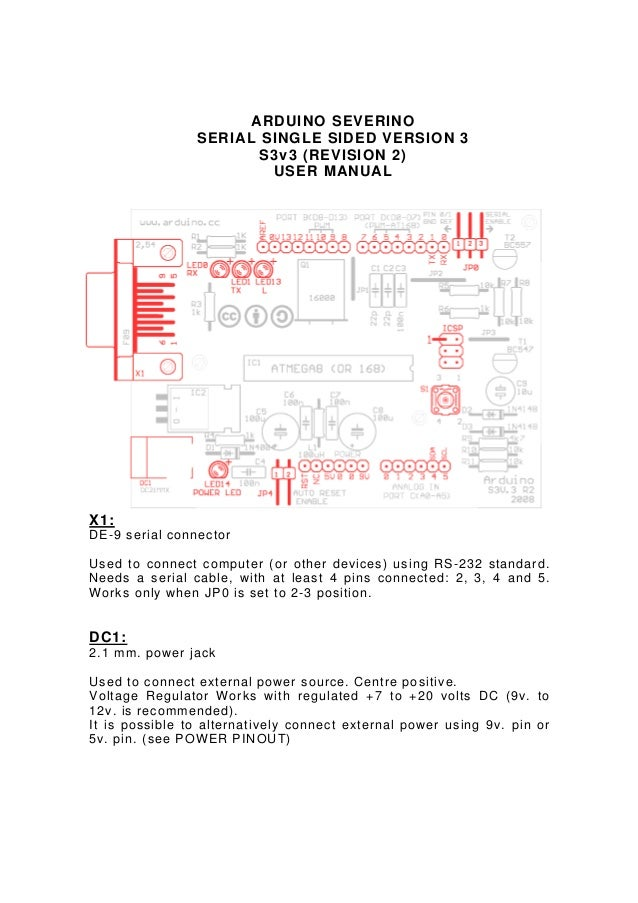 ARDUINO SEVERINO SERIAL SINGLE SIDED VERSION 3 S3v3 (REVISION 2) USER MANUAL  X1: DE-9 serial connector Used to connect co...