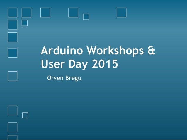 Arduino Workshops & User Day 2015 Orven Bregu