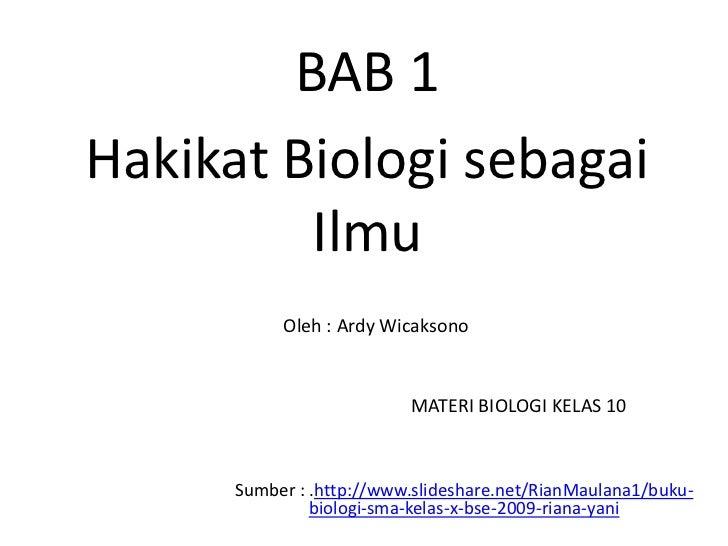 BAB 1Hakikat Biologi sebagai         Ilmu           Oleh : Ardy Wicaksono                          MATERI BIOLOGI KELAS 10...