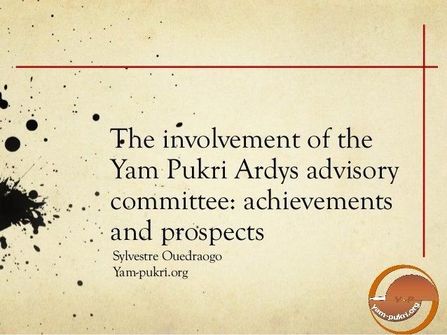 The involvement of theYam Pukri Ardys advisorycommittee: achievementsand prospectsSylvestre OuedraogoYam-pukri.org