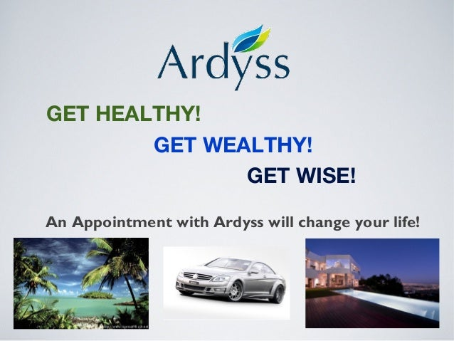 GET HEALTHY! GET WEALTHY! GET WISE! An Appointment with Ardyss will change your life!