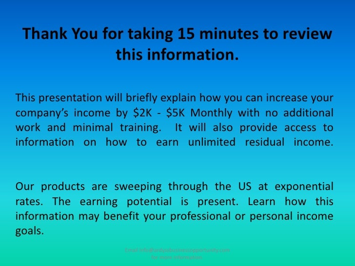 Thank You for taking 15 minutes to review this information.<br />This presentation will briefly explain how you can increa...
