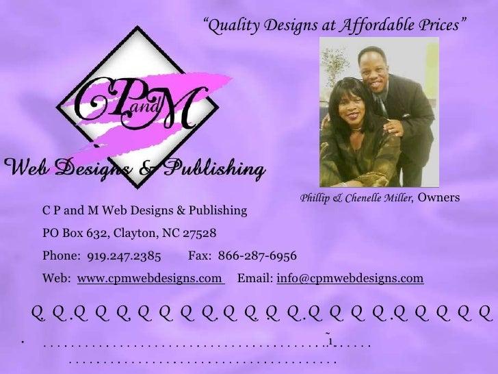 C P and M Web Designs & Publishing PO Box 632, Clayton, NC 27528 Phone:  919.247.2385  Fax:  866-287-6956 Web:  www.cpmweb...