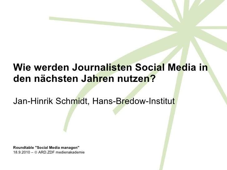 Wie werden Journalisten Social Media in den nächsten Jahren nutzen? Jan-Hinrik Schmidt, Hans-Bredow-Institut