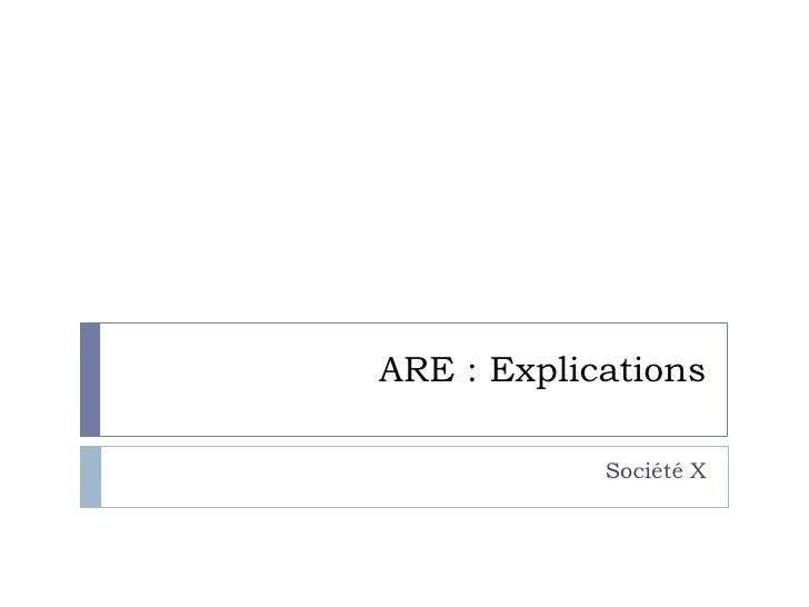 ARE : Explications            Société X