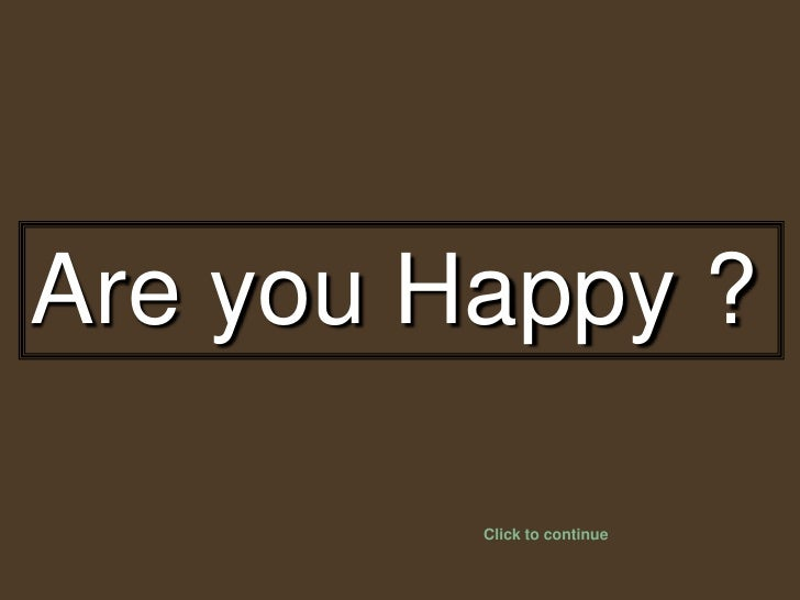 Are you Happy ?<br />Click to continue<br />