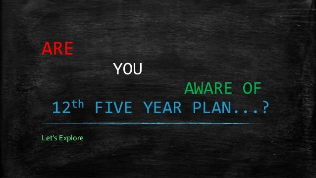 ARE                 YOU                         AWARE OF   12th         FIVE YEAR PLAN...?Let's Explore