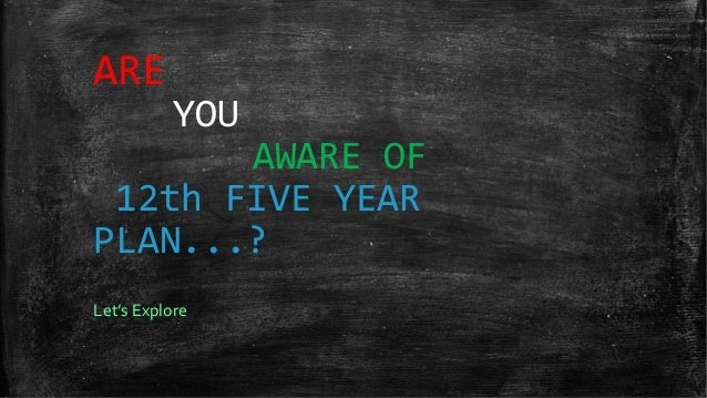 ARE           YOU       AWARE OF 12th FIVE YEARPLAN...?Let's Explore