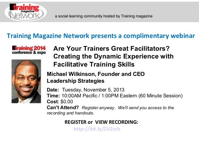 Training Magazine Network presents a complimentary webinar Are Your Trainers Great Facilitators? Creating the Dynamic Expe...