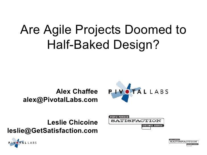 AreAgileProjectsDoomedto        HalfBakedDesign?                AlexChaffee     alex@PivotalLabs.com           ...