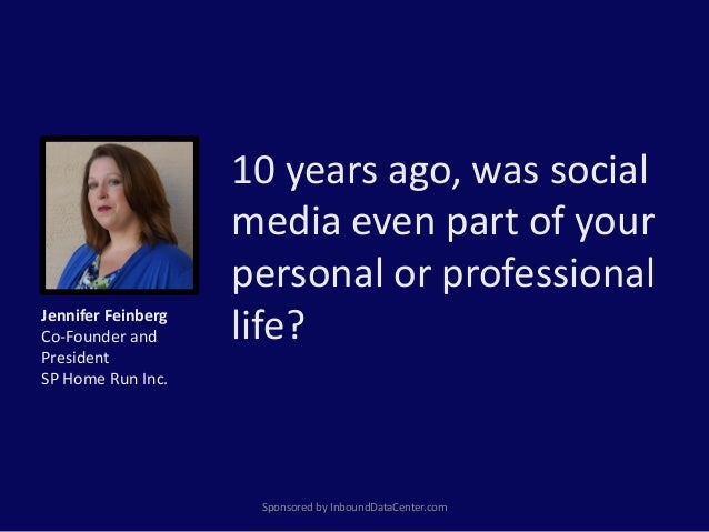 10 years ago, was social media even part of your personal or professional life? Sponsored by InboundDataCenter.com Jennife...
