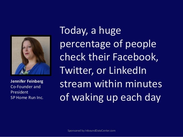 Today, a huge percentage of people check their Facebook, Twitter, or LinkedIn stream within minutes of waking up each day ...