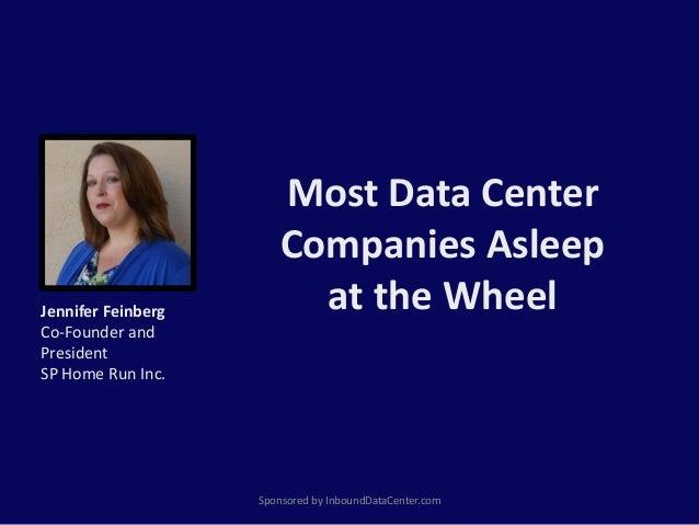 Most Data Center Companies Asleep at the Wheel Sponsored by InboundDataCenter.com Jennifer Feinberg Co-Founder and Preside...