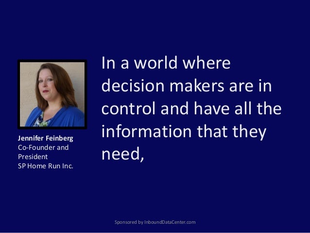 In a world where decision makers are in control and have all the information that they need, Sponsored by InboundDataCente...