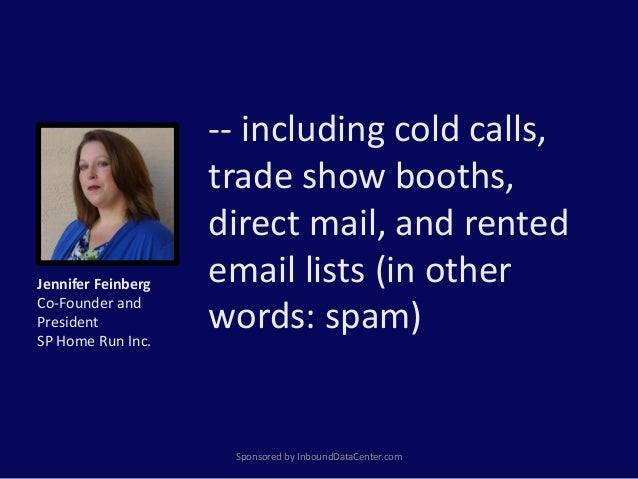 -- including cold calls, trade show booths, direct mail, and rented email lists (in other words: spam) Sponsored by Inboun...