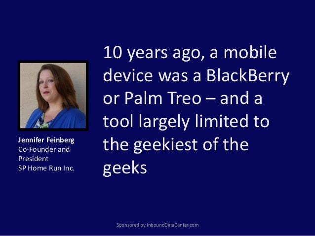 10 years ago, a mobile device was a BlackBerry or Palm Treo – and a tool largely limited to the geekiest of the geeks Spon...