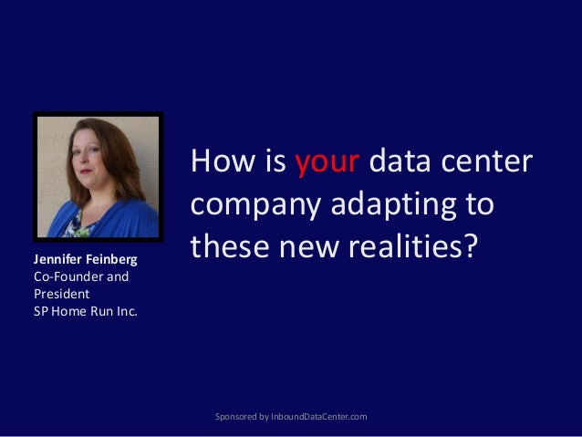 How is your data center company adapting to these new realities? Sponsored by InboundDataCenter.com Jennifer Feinberg Co-F...