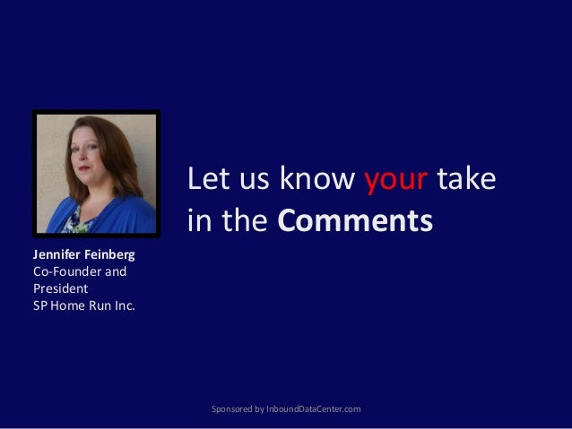 Let us know your take in the Comments Sponsored by InboundDataCenter.com Jennifer Feinberg Co-Founder and President SP Hom...