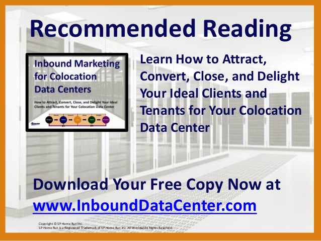 Recommended Reading Learn How to Attract, Convert, Close, and Delight Your Ideal Clients and Tenants for Your Colocation D...