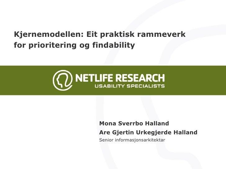 Kjernemodellen: Eit praktisk rammeverk for prioritering og findability Mona Sverrbo Halland Are Gjertin Urkegjerde Halland...