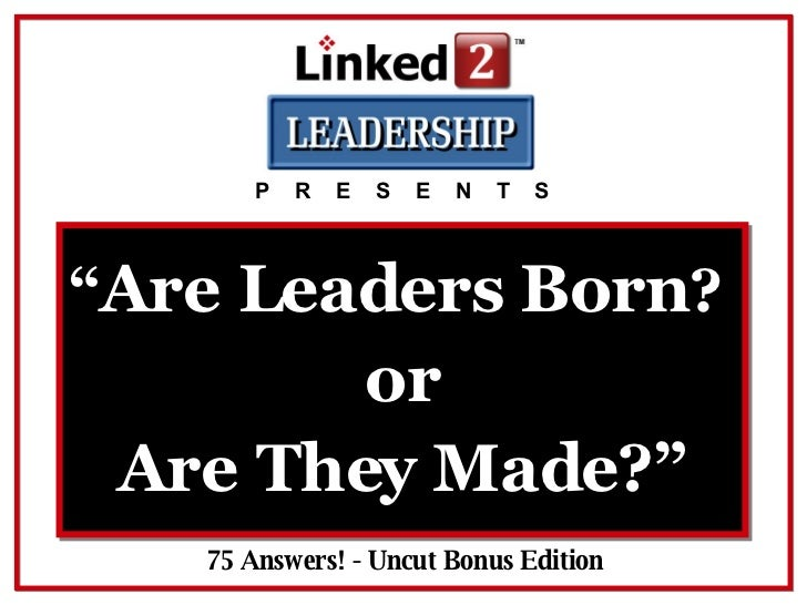 """"""" Are Leaders Born ?  75 Answers! - Uncut Bonus Edition P  R  E  S  E  N  T  S or Are They Made?"""""""