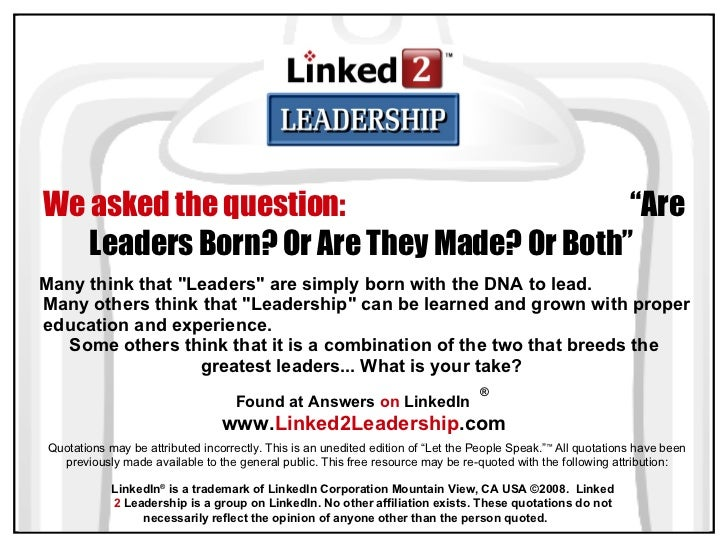 born and made leaders Please see this video and decide that leaders are born or made.