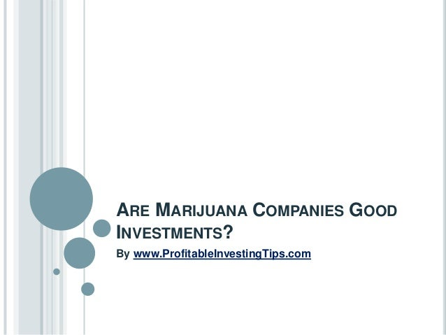 ARE MARIJUANA COMPANIES GOOD INVESTMENTS? By www.ProfitableInvestingTips.com