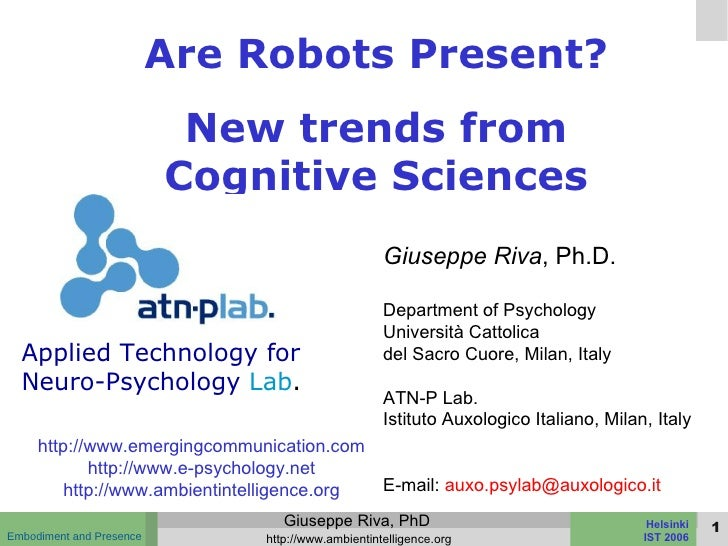Are Robots Present? New trends from Cognitive Sciences Giuseppe Riva , Ph.D. Department of Psychology Università Cattolica...
