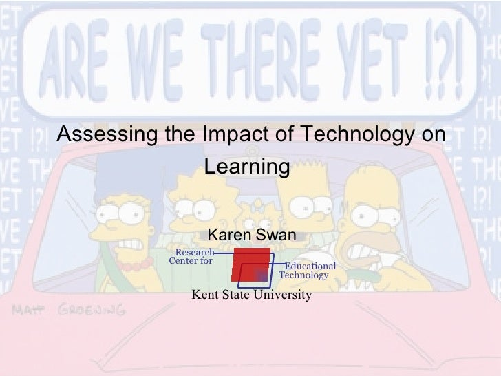 Karen Swan Kent State University Research  Center for Educational Technology   Assessing the Impact of Technology on Learn...