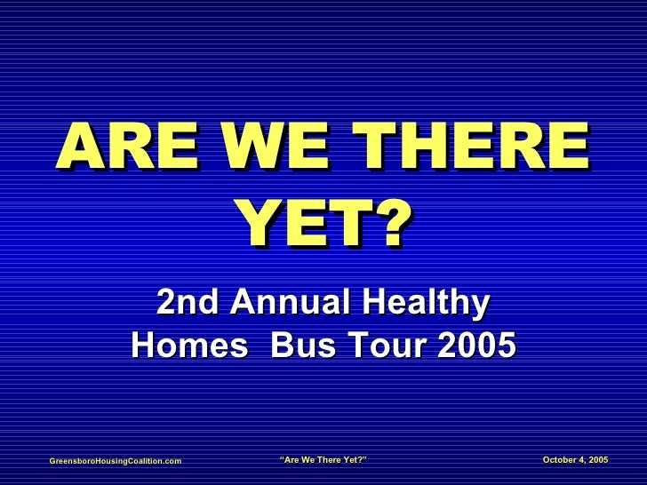 ARE WE THERE YET? 2nd Annual Healthy Homes  Bus Tour 2005