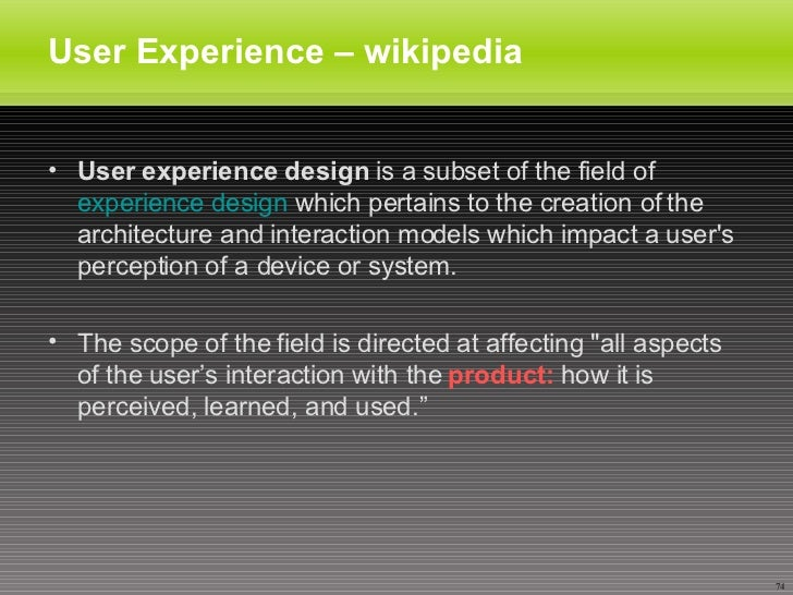 User Experience – wikipedia  <ul><li>User experience design  is a subset of the field of  experience design  which pertain...