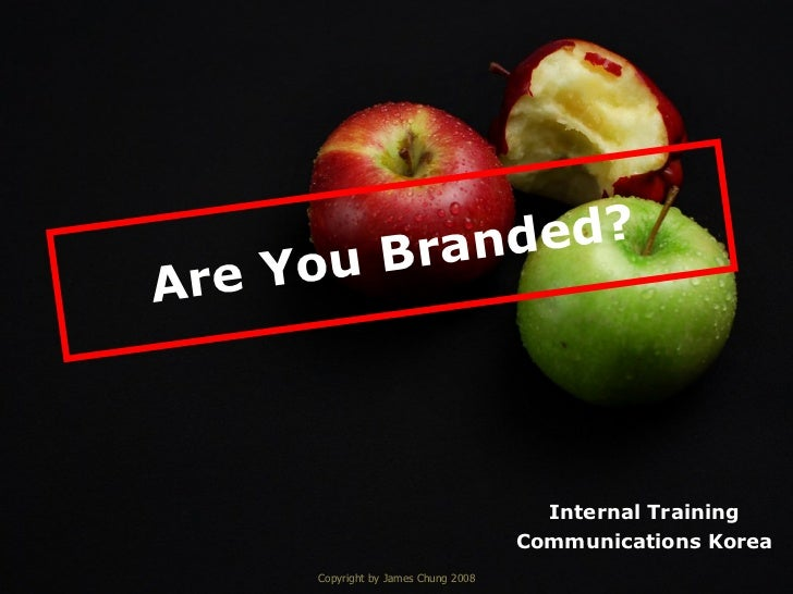 Are You Branded? Copyright by James Chung 2008