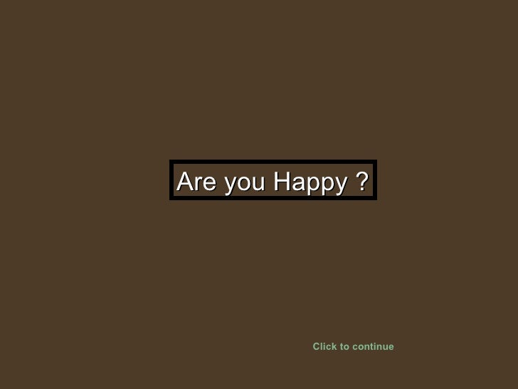 Are you Happy ? Click to continue