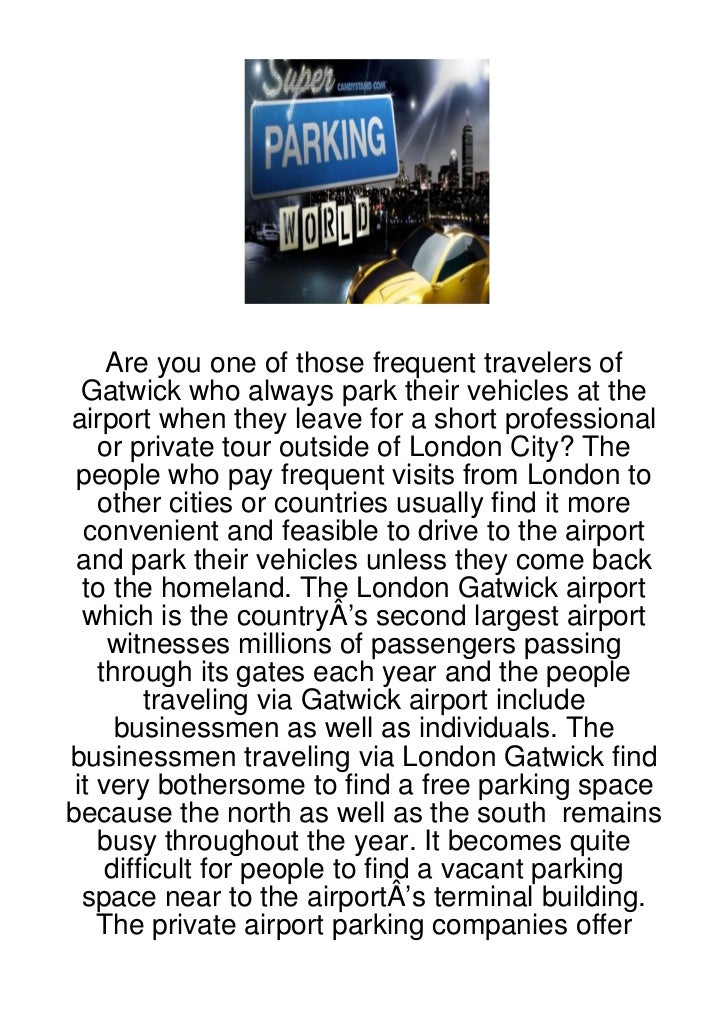 Are you one of those frequent travelers of  Gatwick who always park their vehicles at theairport when they leave for a sho...